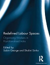 Redefined Labour Spaces: Organising Workers in Post-Liberalised India, edited by Sobin George and Shalini Sinha